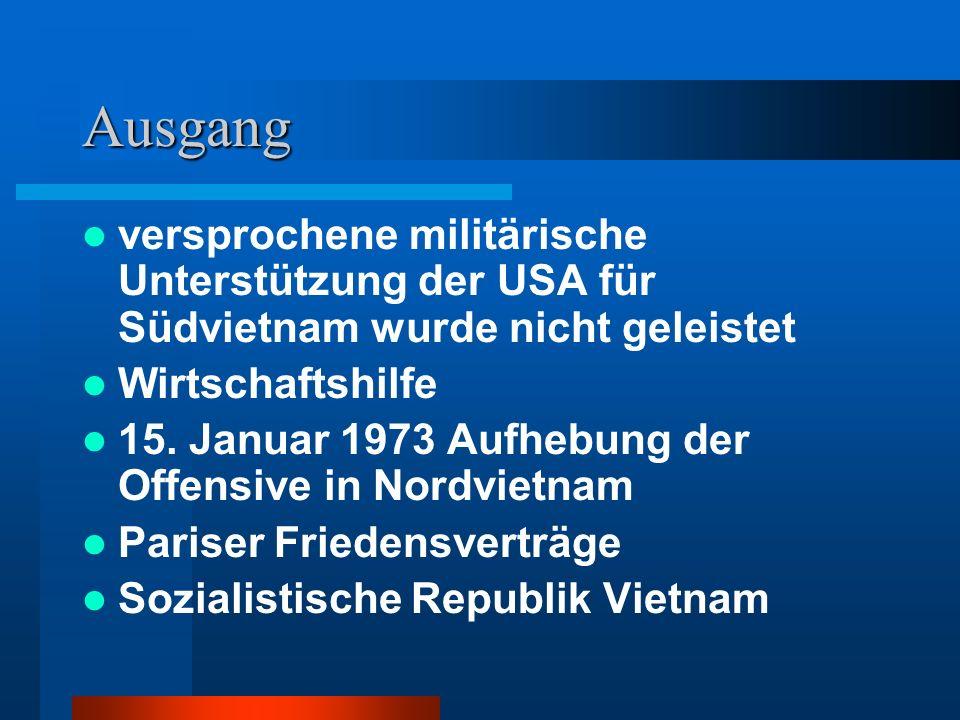 Ausgang versprochene militärische Unterstützung der USA für Südvietnam wurde nicht geleistet Wirtschaftshilfe 15. Januar 1973 Aufhebung der Offensive