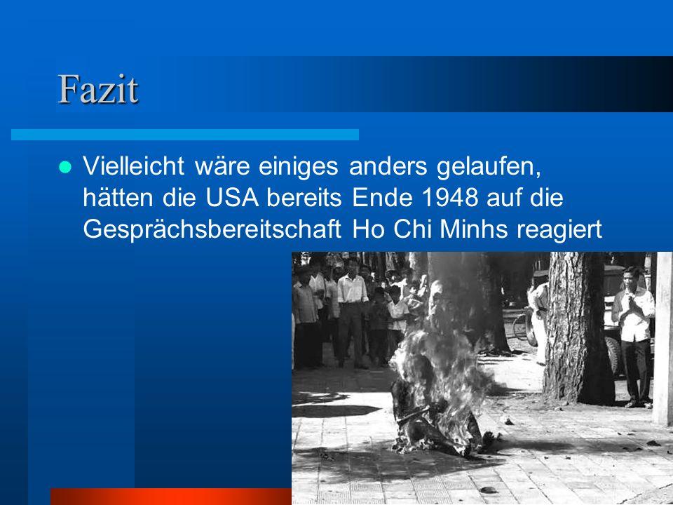 Fazit Vielleicht wäre einiges anders gelaufen, hätten die USA bereits Ende 1948 auf die Gesprächsbereitschaft Ho Chi Minhs reagiert