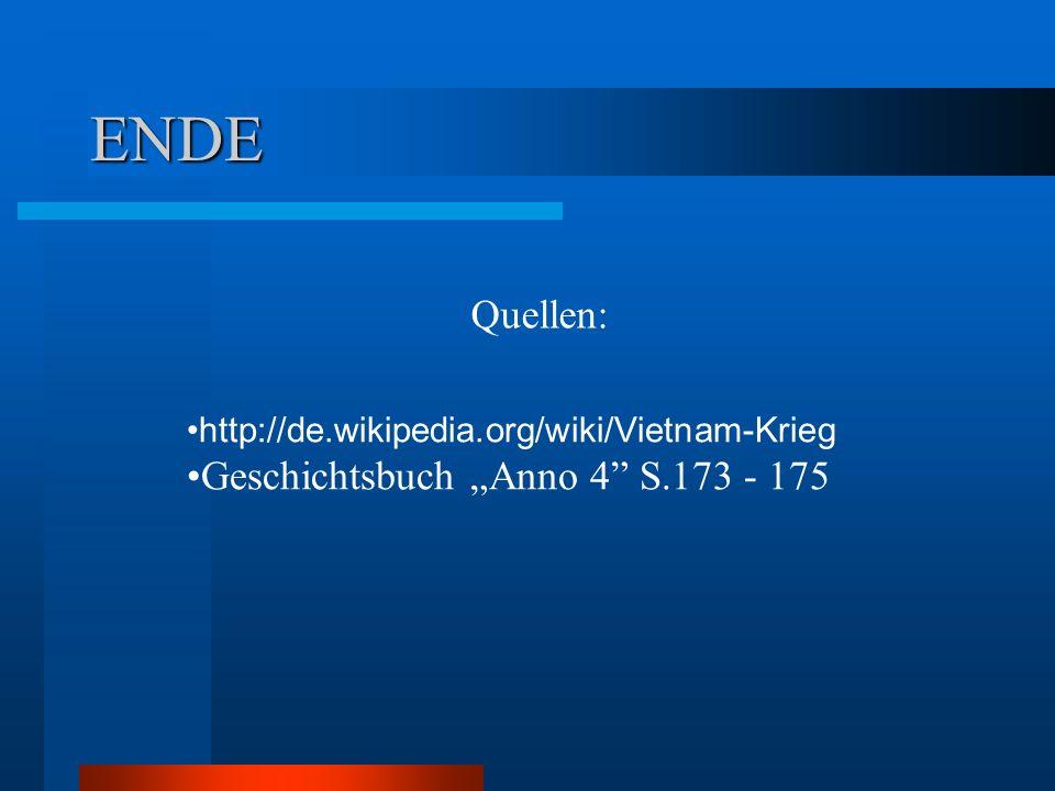 ENDE http://de.wikipedia.org/wiki/Vietnam-Krieg Geschichtsbuch Anno 4 S.173 - 175 Quellen:
