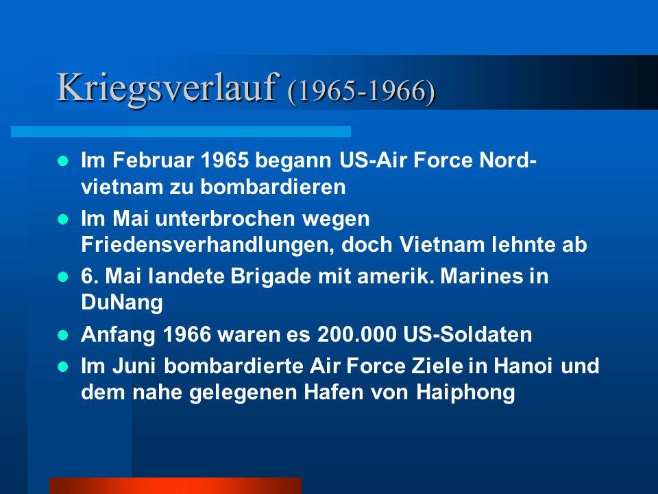 Kriegsverlauf (1965-1966) Im Februar 1965 begann US-Air Force Nord- vietnam zu bombardieren Im Mai unterbrochen wegen Friedensverhandlungen, doch Vietnam lehnte ab 6.