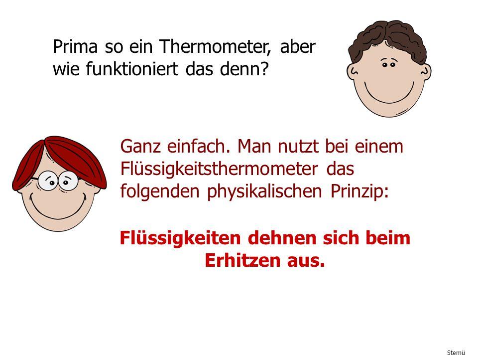 Stemü Prima so ein Thermometer, aber wie funktioniert das denn? Ganz einfach. Man nutzt bei einem Flüssigkeitsthermometer das folgenden physikalischen