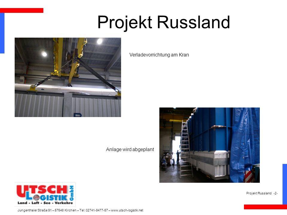 Projekt Russland Projekt Russland -2- Verladevorrichtung am Kran Anlage wird abgeplant Jungenthaler Straße 91 – 57548 Kirchen – Tel: 02741-9477-57 – www.utsch-logistik.net