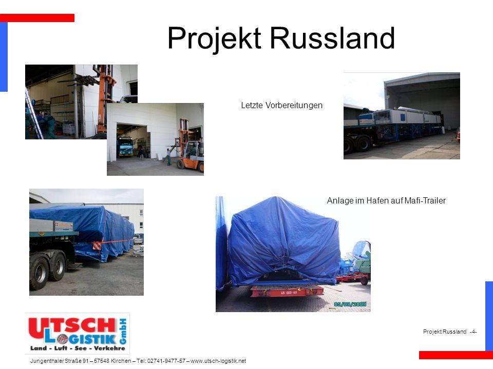 Projekt Russland Projekt Russland -4- Letzte Vorbereitungen Anlage im Hafen auf Mafi-Trailer Jungenthaler Straße 91 – 57548 Kirchen – Tel: 02741-9477-57 – www.utsch-logistik.net
