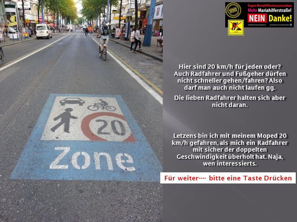 Hier sind 20 km/h für jeden oder. Auch Radfahrer und Fußgeher dürfen nicht schneller gehen/fahren.