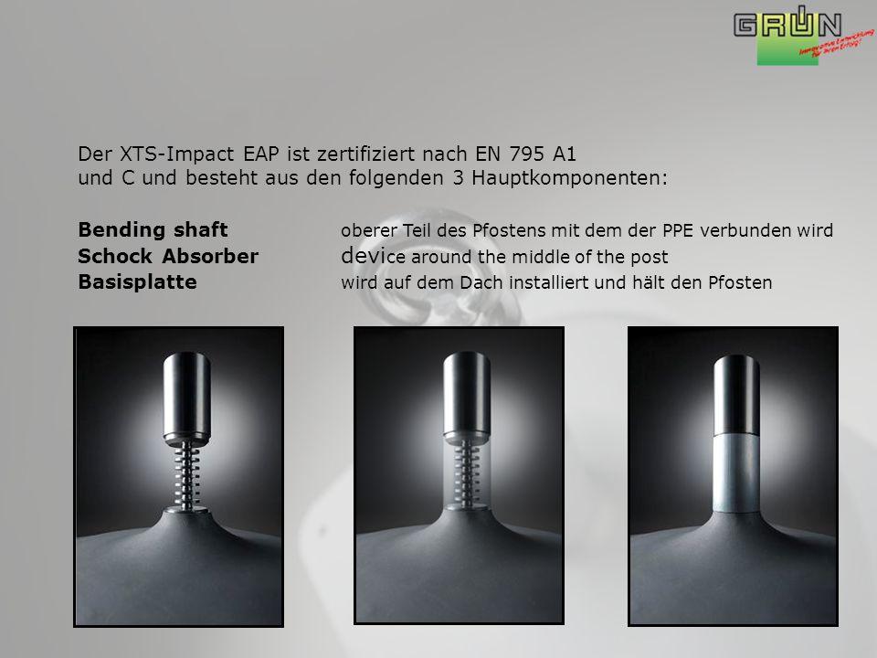 Der XTS-Impact EAP ist zertifiziert nach EN 795 A1 und C und besteht aus den folgenden 3 Hauptkomponenten: Bending shaft oberer Teil des Pfostens mit