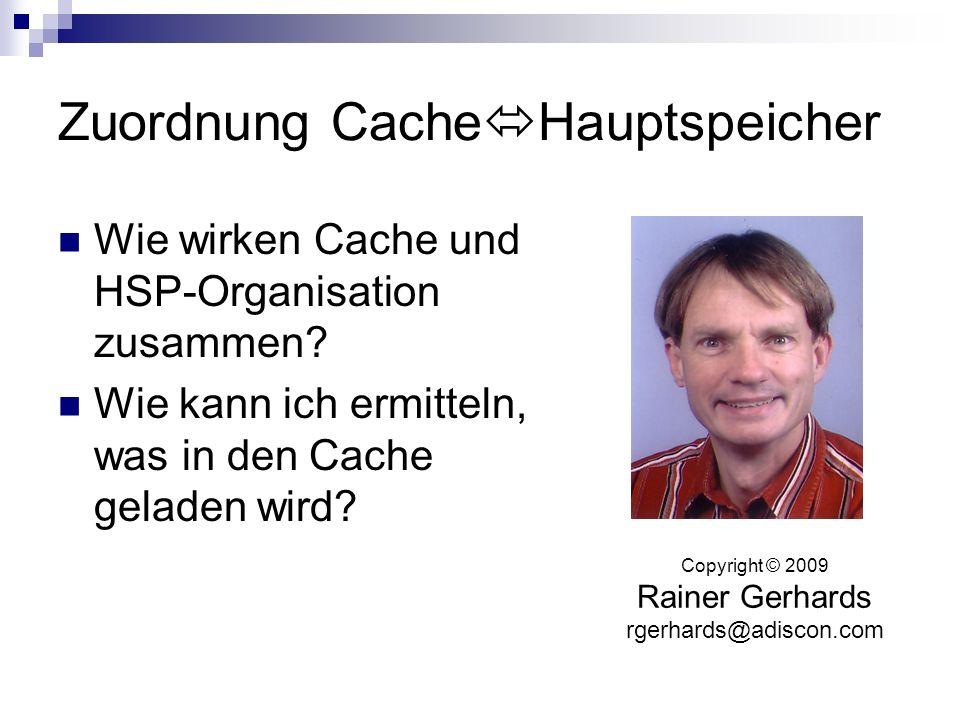 Zuordnung Cache Hauptspeicher Wie wirken Cache und HSP-Organisation zusammen? Wie kann ich ermitteln, was in den Cache geladen wird? Copyright © 2009