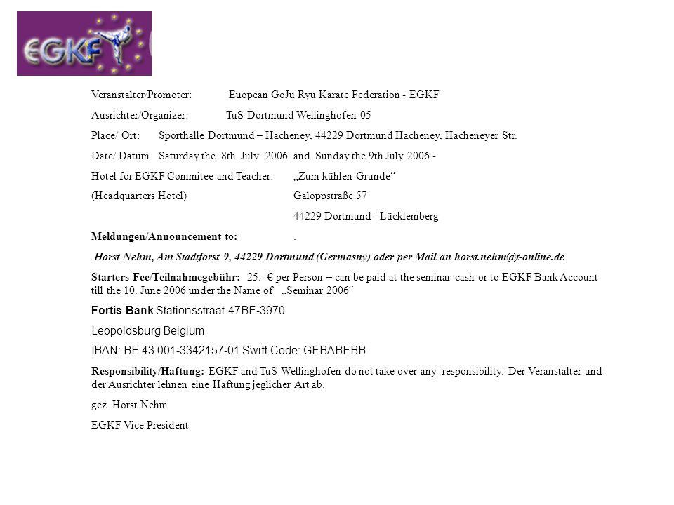 EGKF Seminar -Teacher Sensei Nöpel, 8th Dan Hanshi, (Yuishinkan Style) Sensei Morandi, 7th Dan, WKF Referee, Referees Seminar Teacher Sensei Heckhuis, 7th Dan Kyoshi, Suparimpei (Yuishinkan Style) Sensei Pereira, 7th Dan, Kururunfa, (Jundokan Style) Sensei de Oliveira, 4th Dan, Kururunfa (Jundokan Style) Sensei Harms, 7th Dan, (Okinawa GoJu Style) Sensei Hoffmann, 5th Dan, Shisochin, (GoJu Kai Style) Sensei Marianne Kellner, 6th Dan, Sepai, (Jundokan Style) Sensei E.