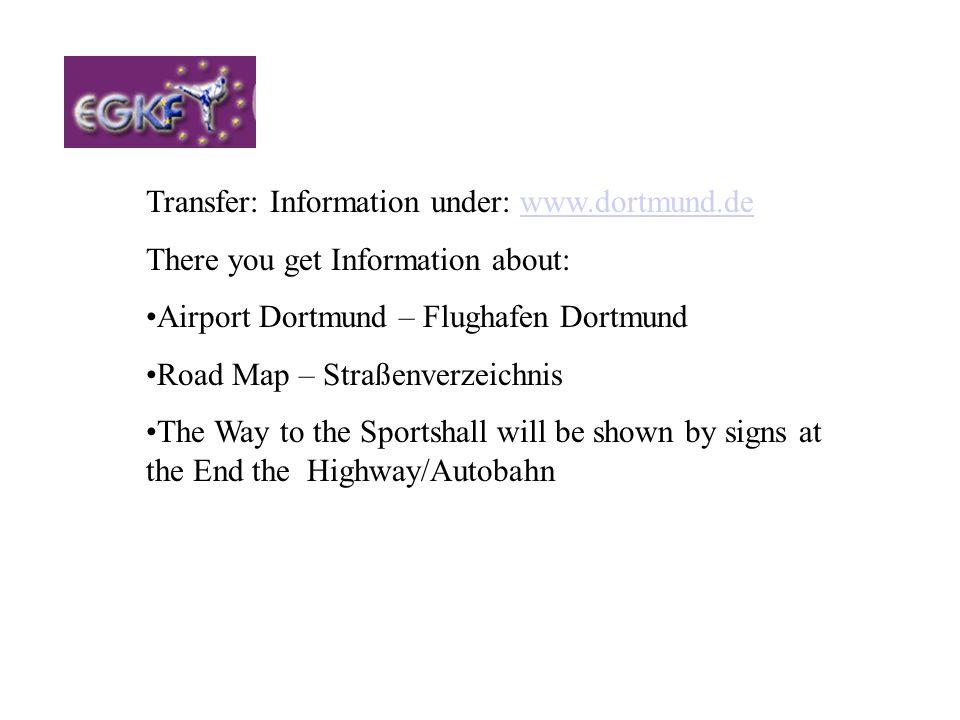 Transfer: Information under: www.dortmund.dewww.dortmund.de There you get Information about: Airport Dortmund – Flughafen Dortmund Road Map – Straßenv