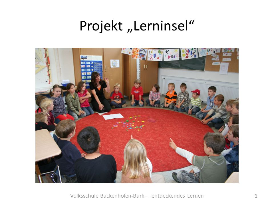 Projekt Lerninsel 1Volksschule Buckenhofen-Burk – entdeckendes Lernen