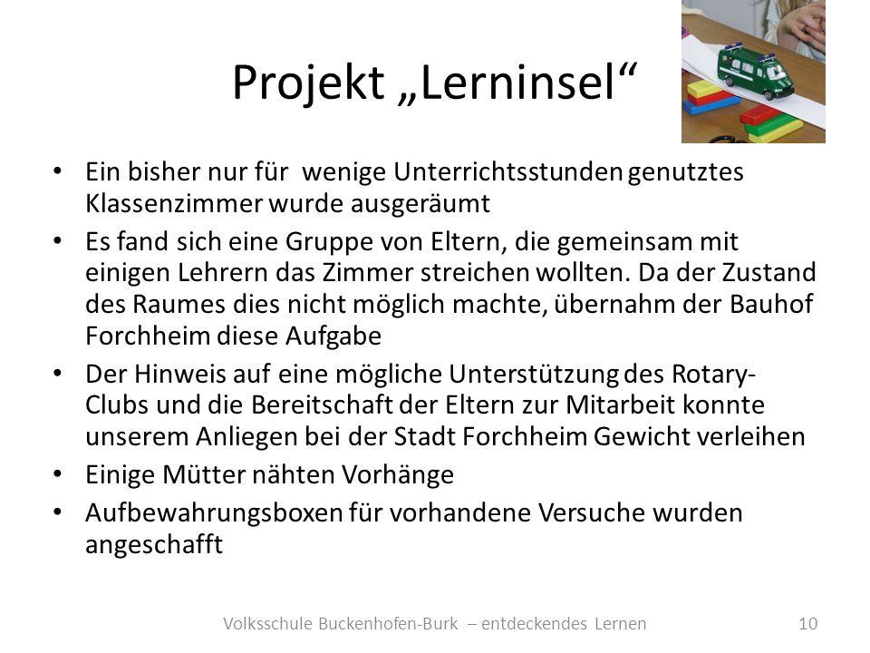 Projekt Lerninsel 10Volksschule Buckenhofen-Burk – entdeckendes Lernen Ein bisher nur für wenige Unterrichtsstunden genutztes Klassenzimmer wurde ausg