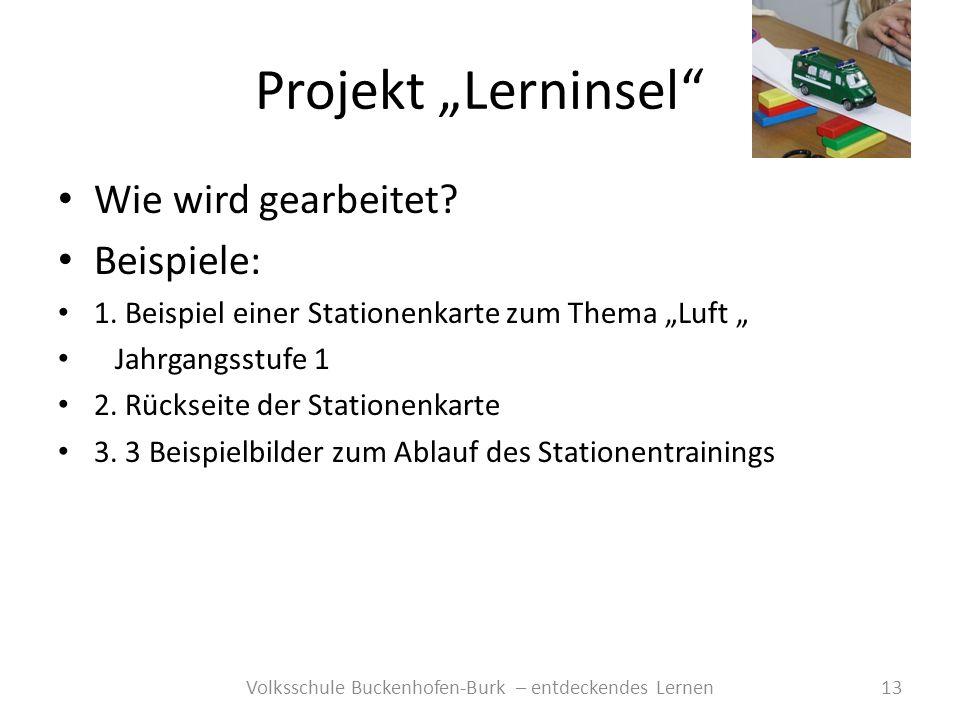 Projekt Lerninsel 13Volksschule Buckenhofen-Burk – entdeckendes Lernen Wie wird gearbeitet? Beispiele: 1. Beispiel einer Stationenkarte zum Thema Luft