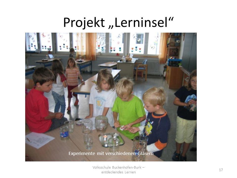 Projekt Lerninsel Volksschule Buckenhofen-Burk – entdeckendes Lernen 17 Experimente mit verschiedenen Gläsern