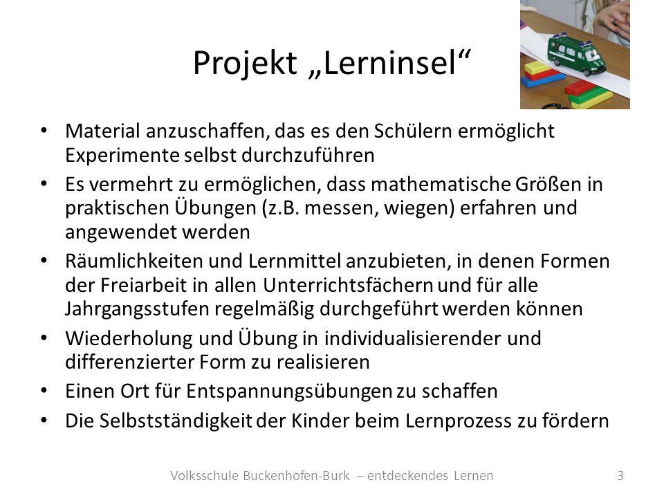 Projekt Lerninsel 3Volksschule Buckenhofen-Burk – entdeckendes Lernen Material anzuschaffen, das es den Schülern ermöglicht Experimente selbst durchzu