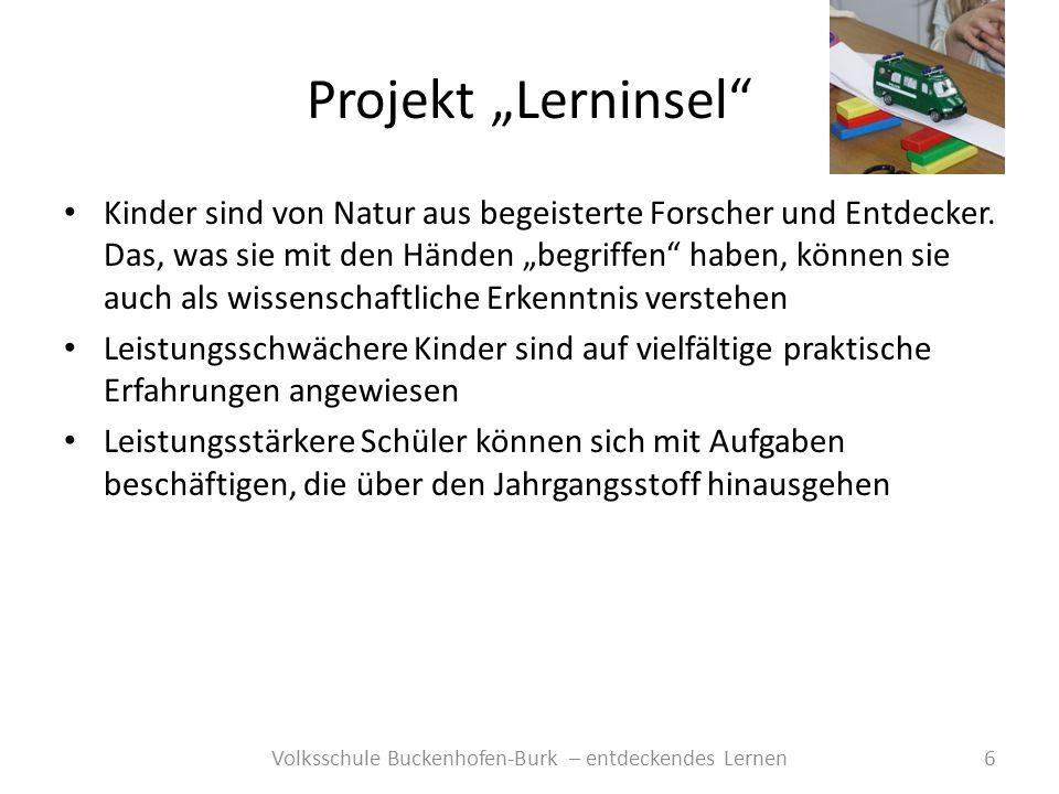 Projekt Lerninsel 6Volksschule Buckenhofen-Burk – entdeckendes Lernen Kinder sind von Natur aus begeisterte Forscher und Entdecker. Das, was sie mit d