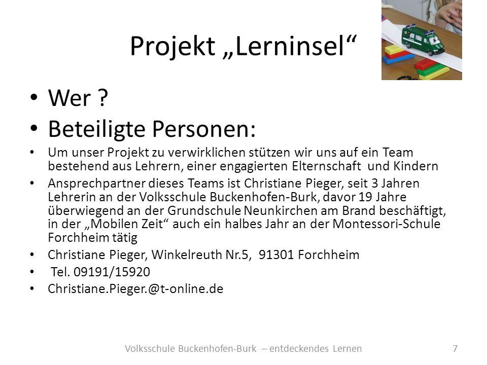 Projekt Lerninsel 8Volksschule Buckenhofen-Burk – entdeckendes Lernen Auch der Förderverein der Volksschule Buckenhofen-Burk ist interessiert unser Vorhaben zu unterstützen, besonders nachdem sich Herr Kettler als Vorstand des Rotary-Clubs bereit erklärt hat, unser Projekt zu fördern