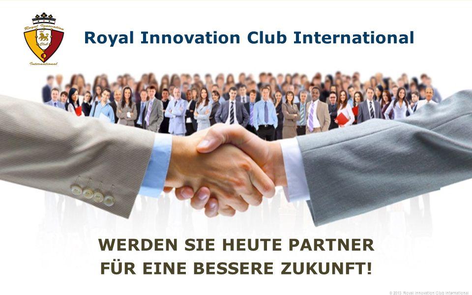 WERDEN SIE HEUTE PARTNER FÜR EINE BESSERE ZUKUNFT! Royal Innovation Club International