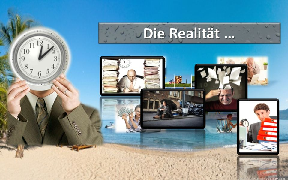 … unser Ziel! Die Realität … © 2013 Royal Innovation Club International