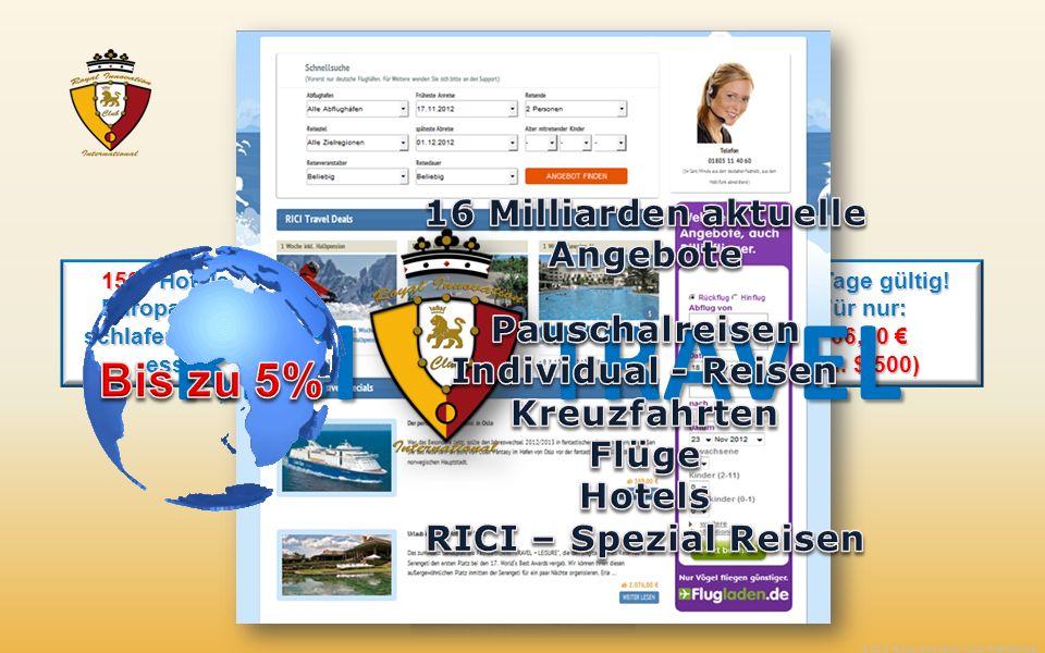365 Tage gültig! Für nur: 366,00 366,00 (ca. $ 500) 9000 Hotels in der Welt: 50% auf die aktuelle Tagesrate 1500 Hotels in Europa: gratis schlafen & l