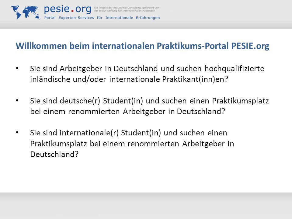 Willkommen beim internationalen Praktikums-Portal PESIE.org Sie sind Arbeitgeber in Deutschland und suchen hochqualifizierte inländische und/oder inte