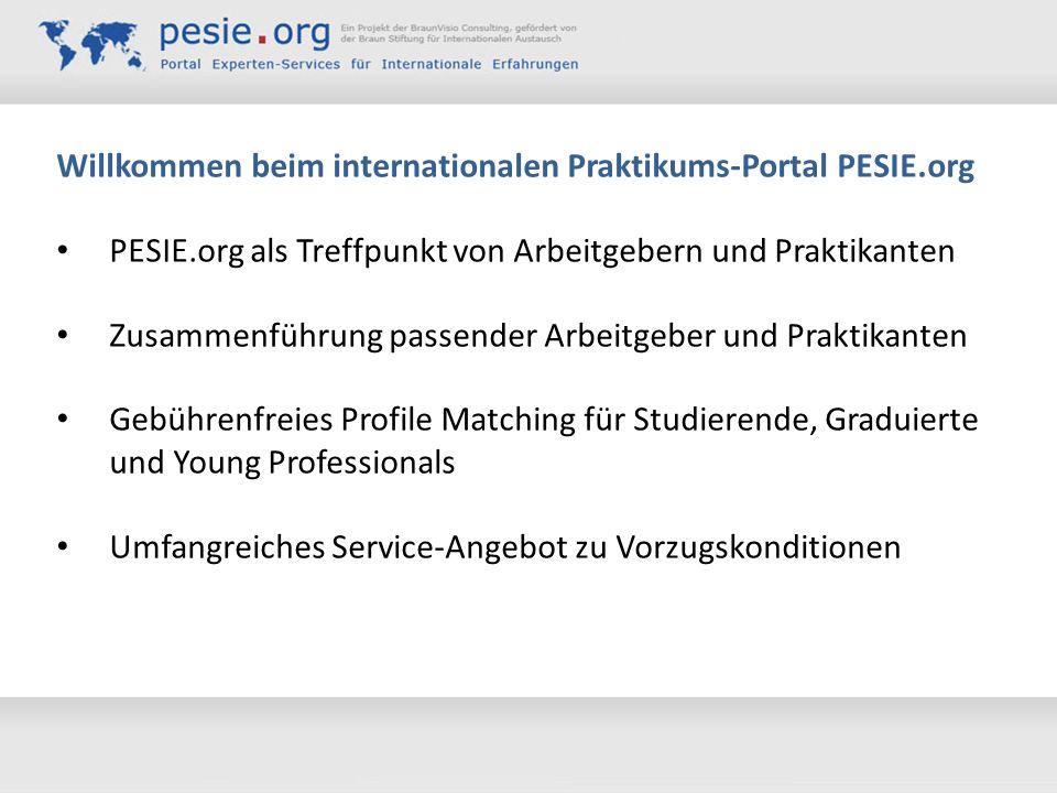 Willkommen beim internationalen Praktikums-Portal PESIE.org PESIE.org als Treffpunkt von Arbeitgebern und Praktikanten Zusammenführung passender Arbei