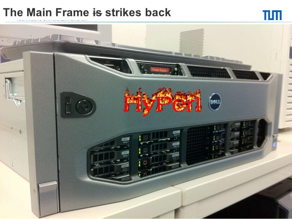 Technische Universität München Fakultät für Informatik4 The Main Frame is strikes back