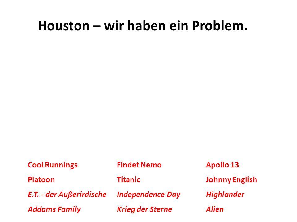 Houston – wir haben ein Problem. Cool RunningsFindet NemoApollo 13 PlatoonTitanicJohnny English E.T. - der AußerirdischeIndependence DayHighlander Add
