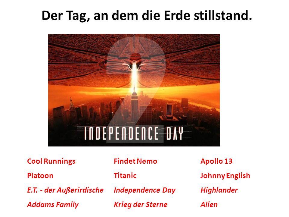 Der Tag, an dem die Erde stillstand. Cool RunningsFindet NemoApollo 13 PlatoonTitanicJohnny English E.T. - der AußerirdischeIndependence DayHighlander