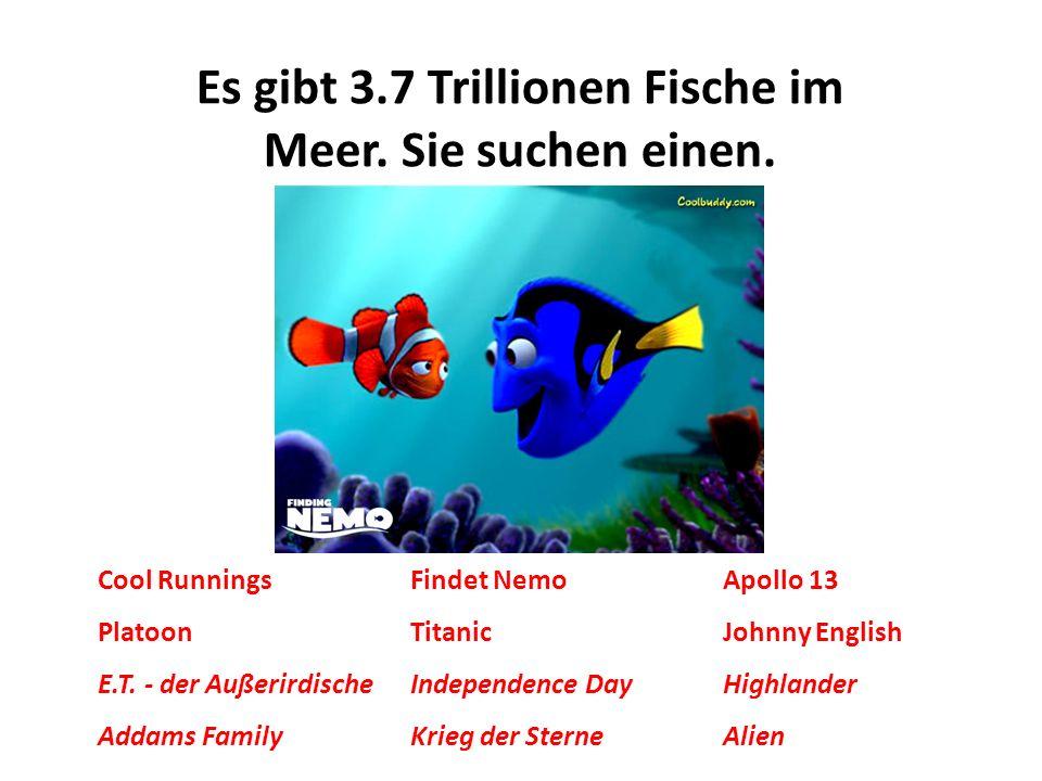 Es gibt 3.7 Trillionen Fische im Meer. Sie suchen einen. Cool RunningsFindet NemoApollo 13 PlatoonTitanicJohnny English E.T. - der AußerirdischeIndepe