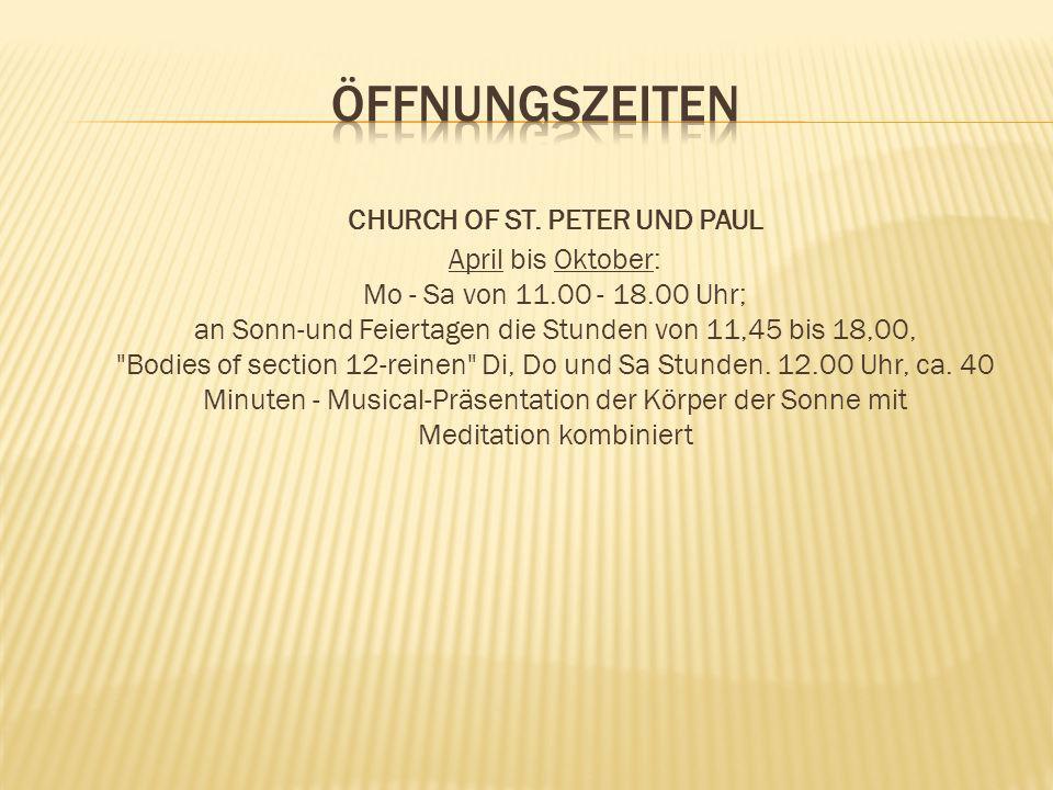 CHURCH OF ST. PETER UND PAUL April bis Oktober: Mo - Sa von 11.00 - 18.00 Uhr; an Sonn-und Feiertagen die Stunden von 11,45 bis 18,00,