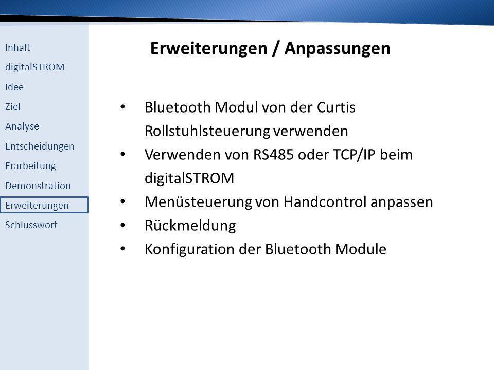 Inhalt digitalSTROM Idee Ziel Analyse Entscheidungen Erarbeitung Demonstration Erweiterungen Schlusswort Erweiterungen / Anpassungen Bluetooth Modul v