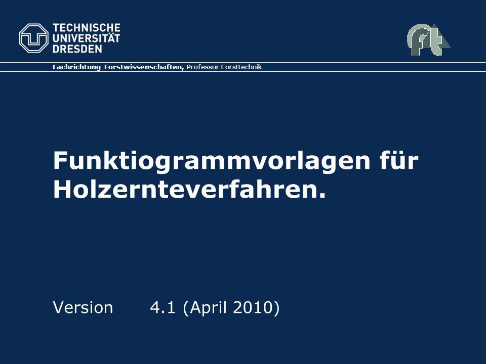 Funktiogrammvorlagen für Holzernteverfahren. Fachrichtung Forstwissenschaften, Professur Forsttechnik Version 4.1 (April 2010)
