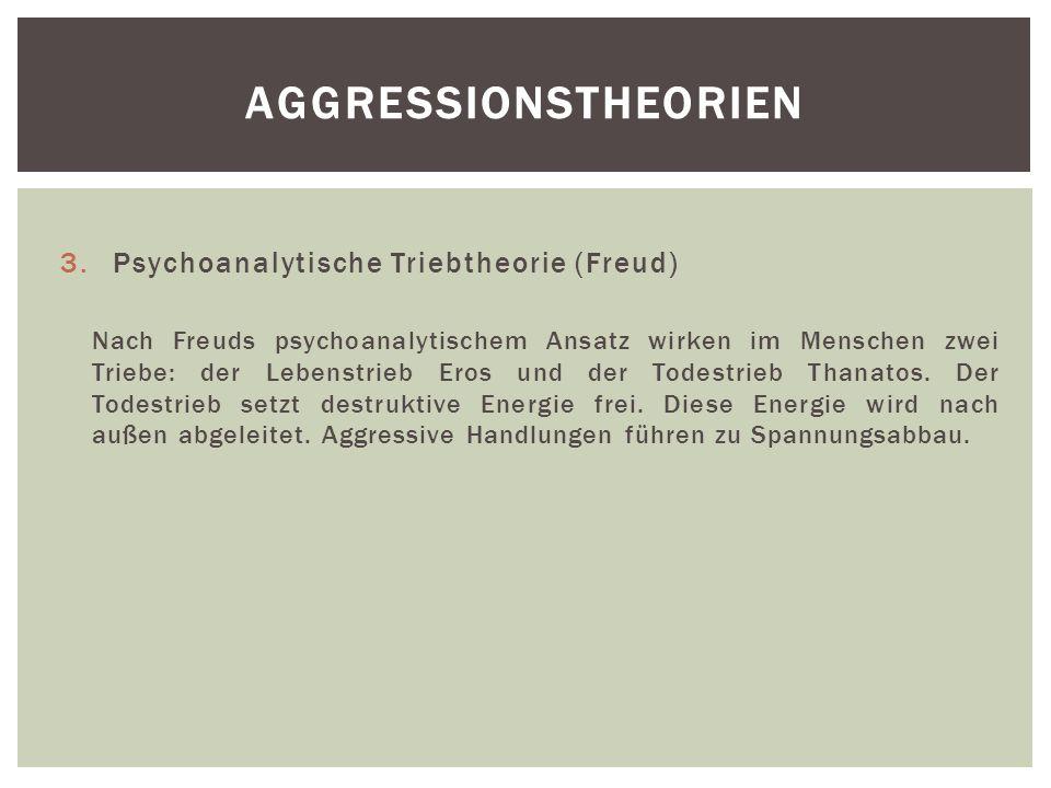 3.Psychoanalytische Triebtheorie (Freud) Nach Freuds psychoanalytischem Ansatz wirken im Menschen zwei Triebe: der Lebenstrieb Eros und der Todestrieb Thanatos.