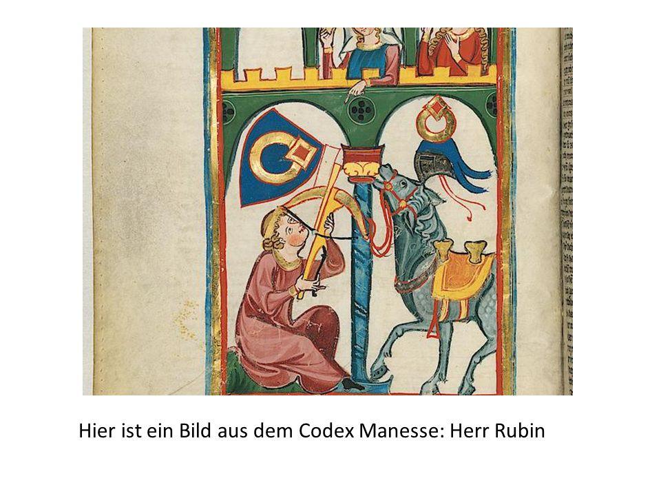 Hier ist ein Bild aus dem Codex Manesse: Herr Rubin