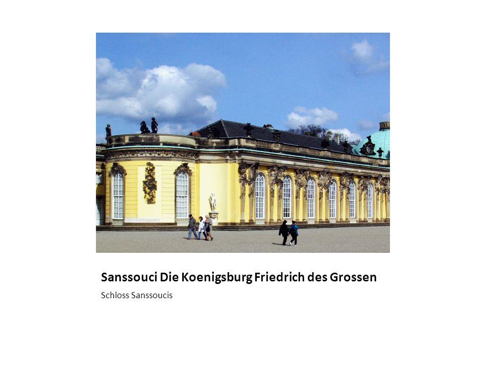 Sanssouci Die Koenigsburg Friedrich des Grossen Schloss Sanssoucis