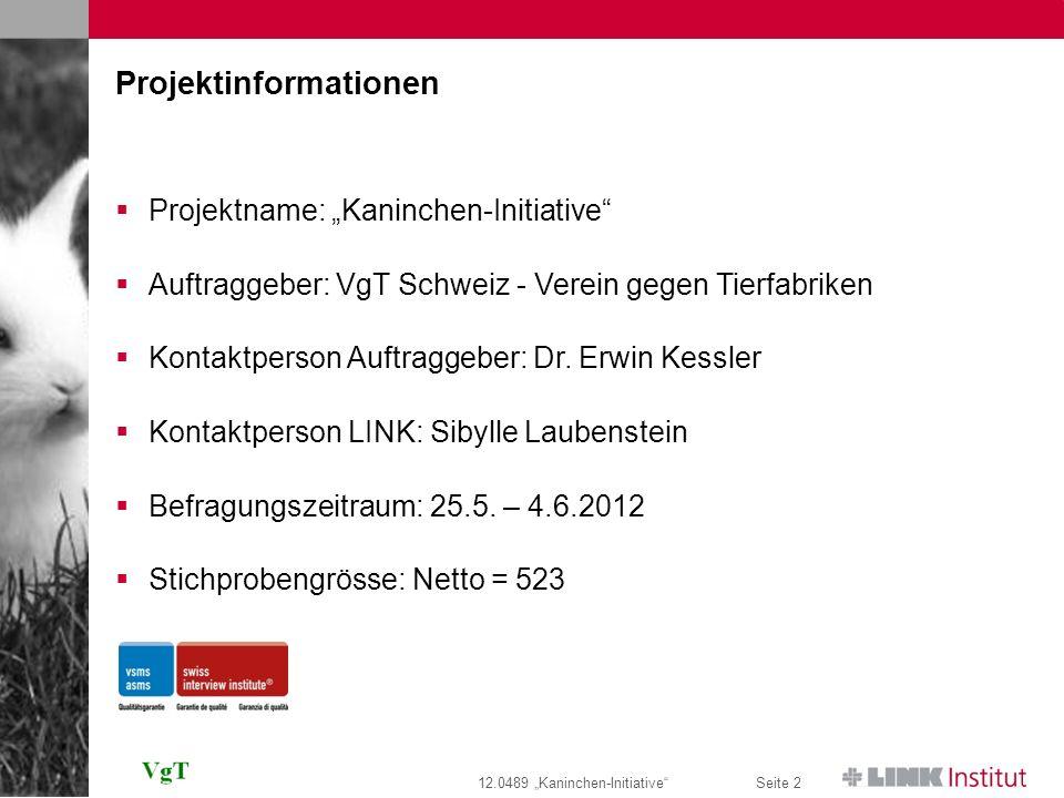12.0489 Kaninchen-InitiativeSeite 3 Studienzielsetzung Der VgT möchte eine repräsentative Umfrage bei der Schweizer Bevölkerung zum Thema Kaninchen-Haltung durchführen.