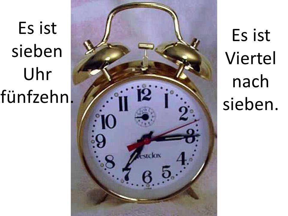 Es ist sieben Uhr fünfzehn. Es ist Viertel nach sieben.