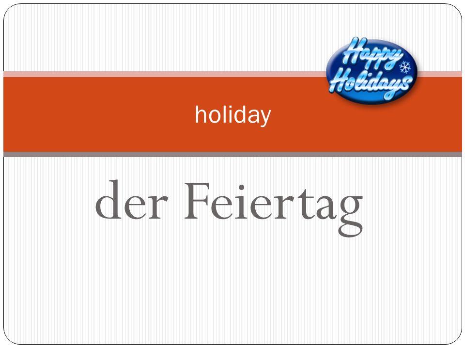 der Feiertag holiday