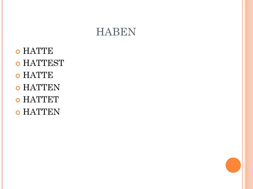 HABEN HATTE HATTEST HATTE HATTEN HATTET HATTEN