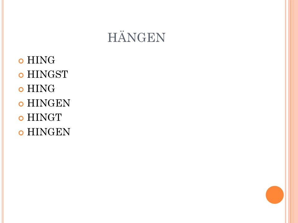 HÄNGEN HING HINGST HING HINGEN HINGT HINGEN