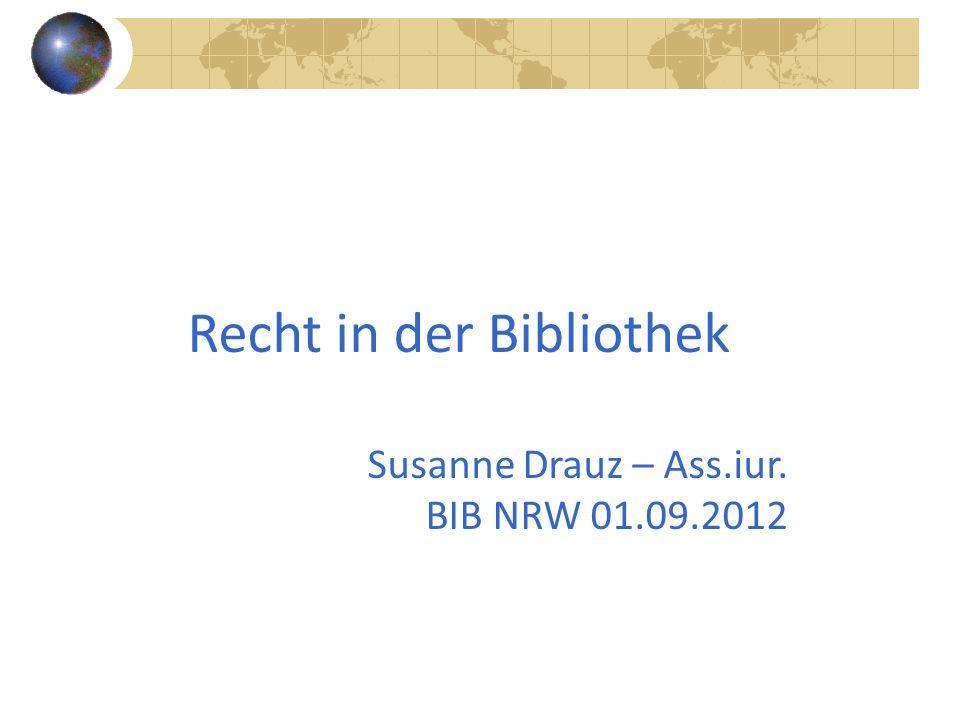 Recht in der Bibliothek Susanne Drauz – Ass.iur. BIB NRW 01.09.2012