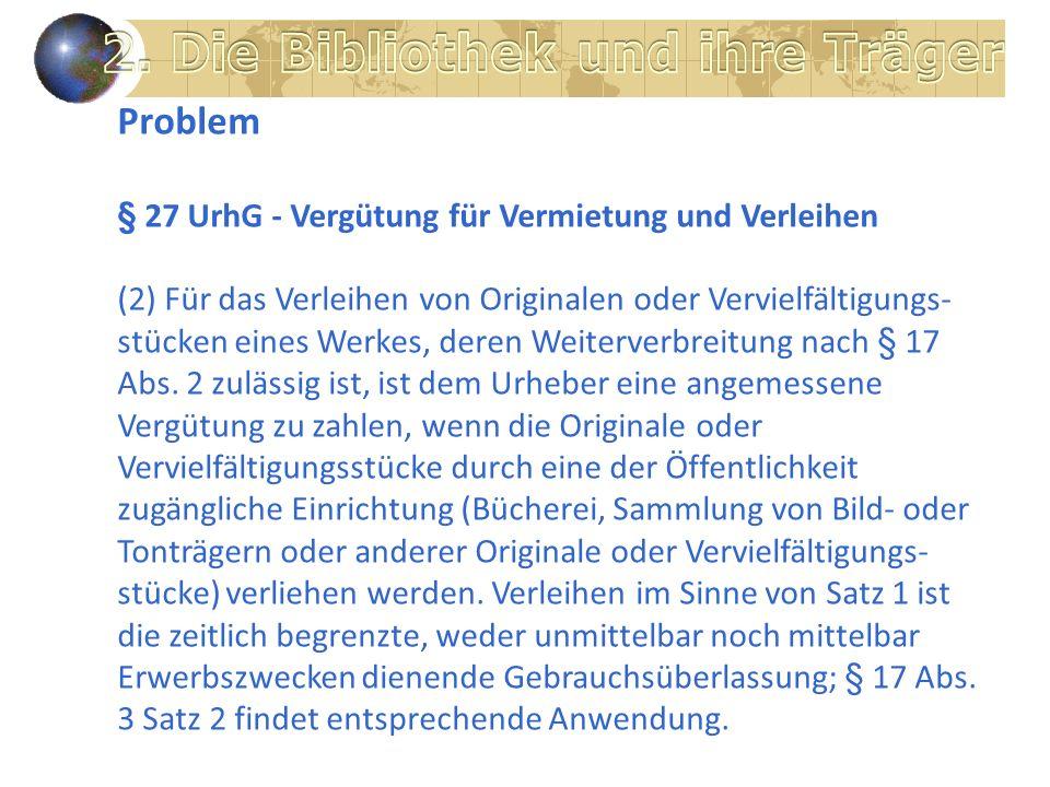 Problem § 27 UrhG - Vergütung für Vermietung und Verleihen (2) Für das Verleihen von Originalen oder Vervielfältigungs- stücken eines Werkes, deren Weiterverbreitung nach § 17 Abs.