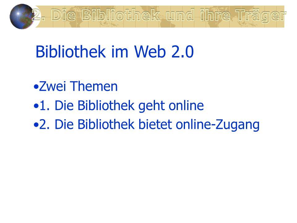 Bibliothek im Web 2.0 Zwei Themen 1.Die Bibliothek geht online 2.