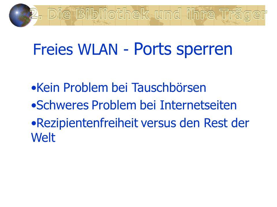 Freies WLAN - Ports sperren Kein Problem bei Tauschbörsen Schweres Problem bei Internetseiten Rezipientenfreiheit versus den Rest der Welt