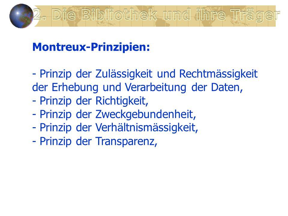 Montreux-Prinzipien: - Prinzip der Zul ä ssigkeit und Rechtm ä ssigkeit der Erhebung und Verarbeitung der Daten, - Prinzip der Richtigkeit, - Prinzip der Zweckgebundenheit, - Prinzip der Verh ä ltnism ä ssigkeit, - Prinzip der Transparenz,