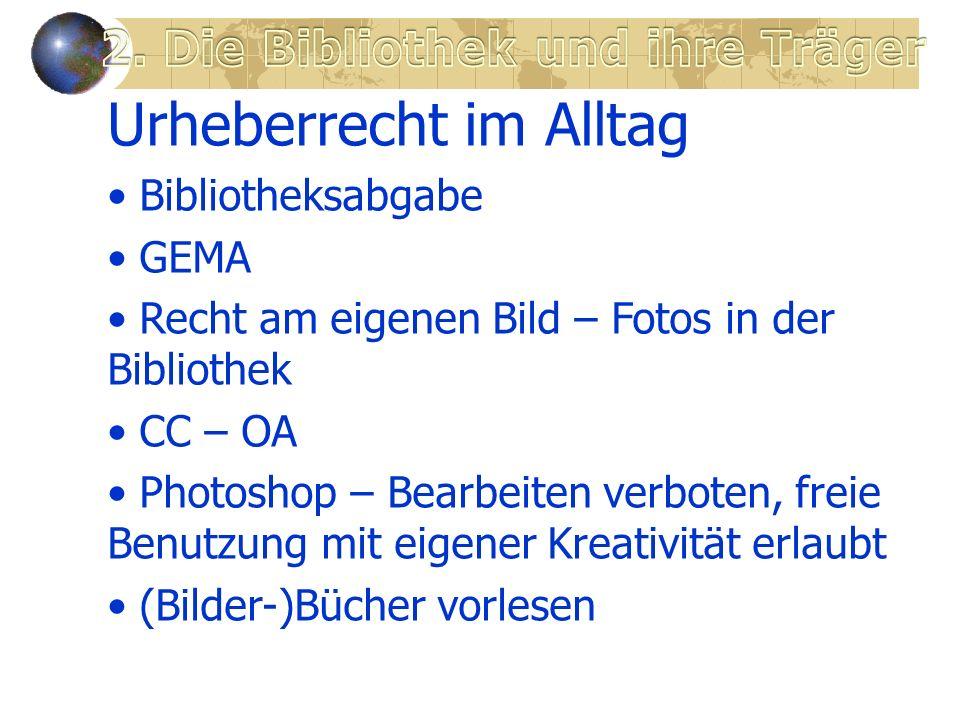 Urheberrecht im Alltag Bibliotheksabgabe GEMA Recht am eigenen Bild – Fotos in der Bibliothek CC – OA Photoshop – Bearbeiten verboten, freie Benutzung mit eigener Kreativität erlaubt (Bilder-)Bücher vorlesen