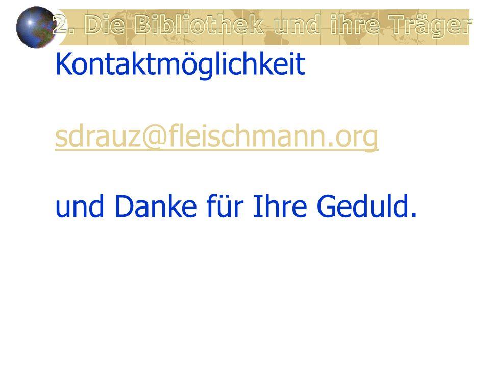 Kontaktmöglichkeit sdrauz@fleischmann.org und Danke für Ihre Geduld.