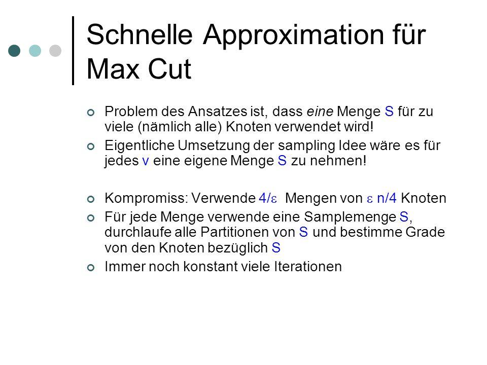 Schnelle Approximation für Max Cut Problem des Ansatzes ist, dass eine Menge S für zu viele (nämlich alle) Knoten verwendet wird! Eigentliche Umsetzun