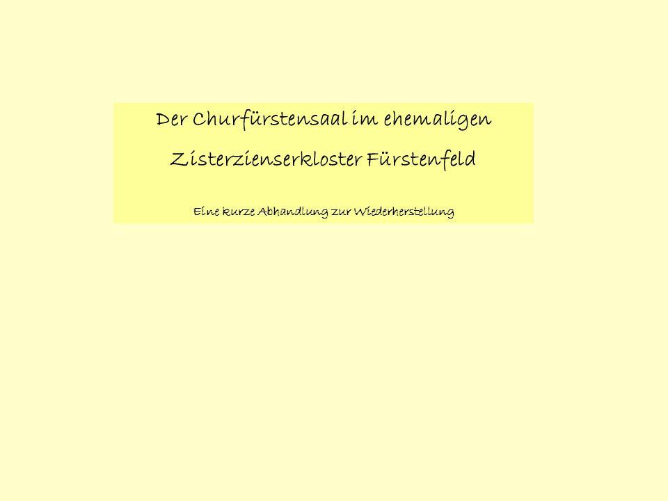 Der Churfürstensaal im ehemaligen Zisterzienserkloster Fürstenfeld Eine kurze Abhandlung zur Wiederherstellung