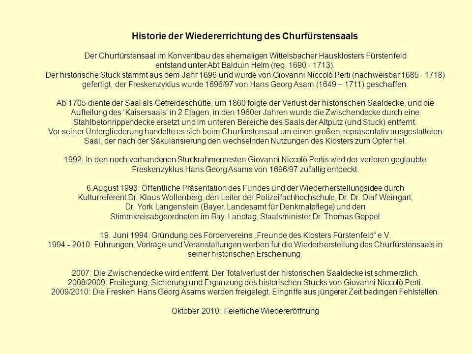 Historie der Wiedererrichtung des Churfürstensaals Der Churfürstensaal im Konventbau des ehemaligen Wittelsbacher Hausklosters Fürstenfeld entstand un