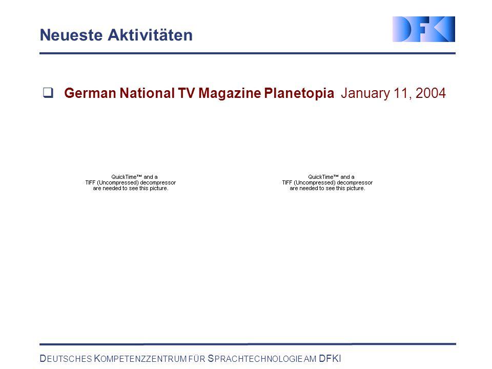 D EUTSCHES K OMPETENZZENTRUM FÜR S PRACHTECHNOLOGIE AM DFKI Neueste Aktivitäten German National TV Magazine Planetopia January 11, 2004